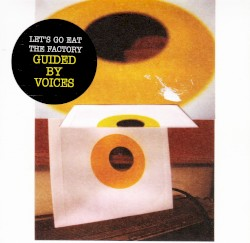 Let's Go Eat the Factory by Guided by Voices